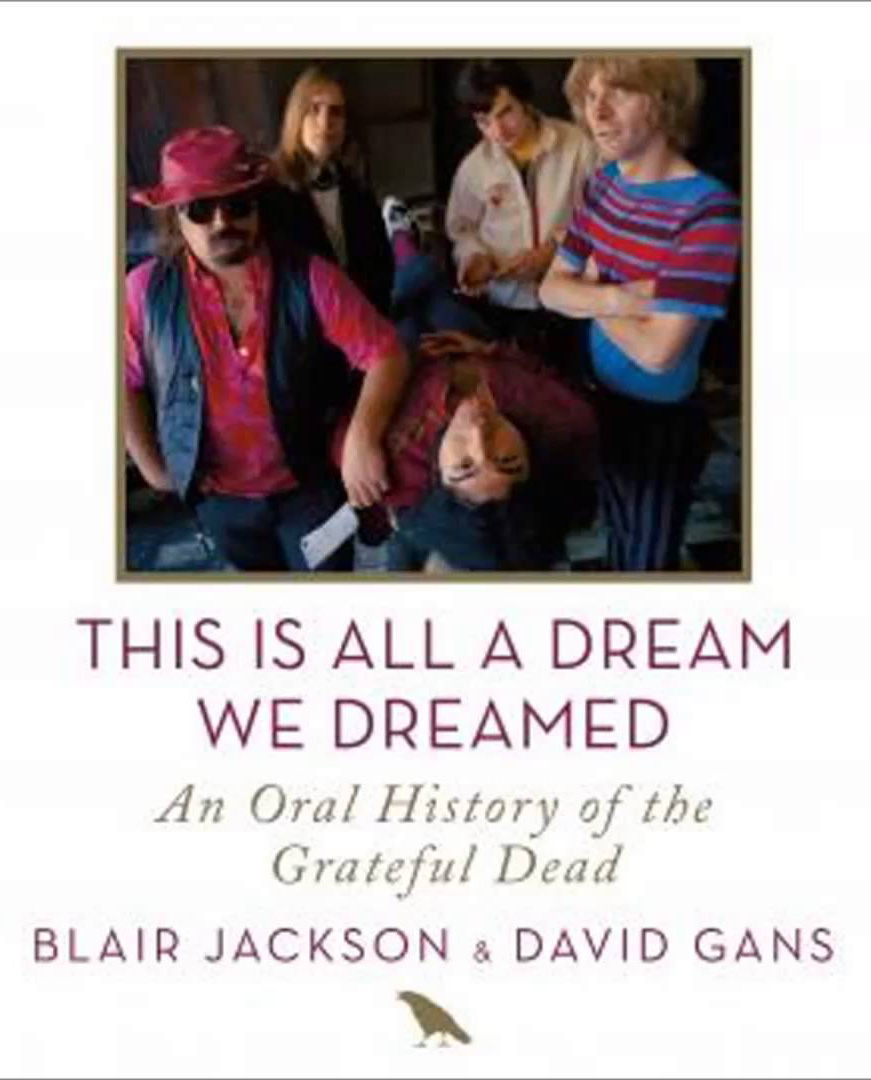 This Is All a Dream We Dreamed: An Oral History of the Grateful Dead - David Gans