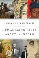 100 Amazing Facts About the Negro by Henry Louis Gates book cover