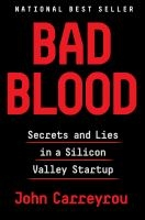 Bad Blood: Secrets and Lies in a Silicon Valley Startup by John Carreyrou book cover
