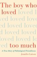 "Book cover for ""The Boy Who Loved Too Much: A True Story of Pathological Friendliness"" by Jennifer Latson"