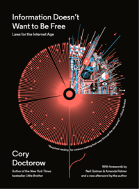 Information Doesn't Want to Be Free: Laws for the Internet Age - Cory Doctorow