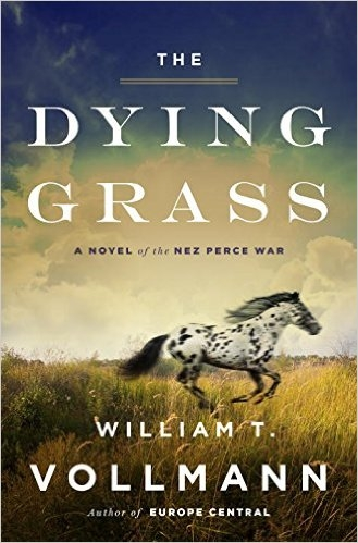 The Dying Grass: a novel of the Nez Perce War - William T. Vollmann
