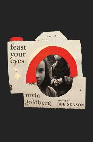 Feast Your Eyes – Myla Goldberg