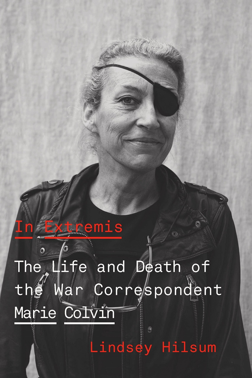 In Extremis: The Life and Death of the War Correspondent Marie Colvin by Lindsey Hilsum
