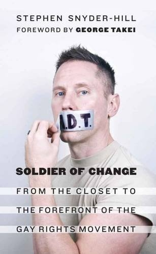 Soldier of Change: From the Closet to the Forefront of the Gay Rights Movement - Stephen Snyder-Hill